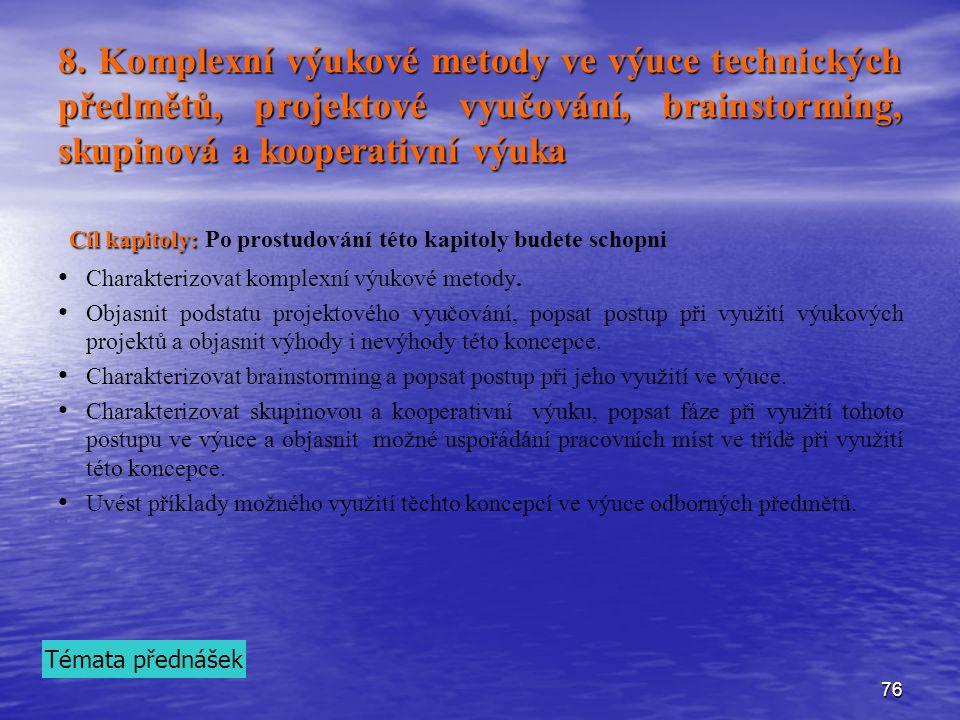 76 8. Komplexní výukové metody ve výuce technických předmětů, projektové vyučování, brainstorming, skupinová a kooperativní výuka Cíl kapitoly: Cíl ka