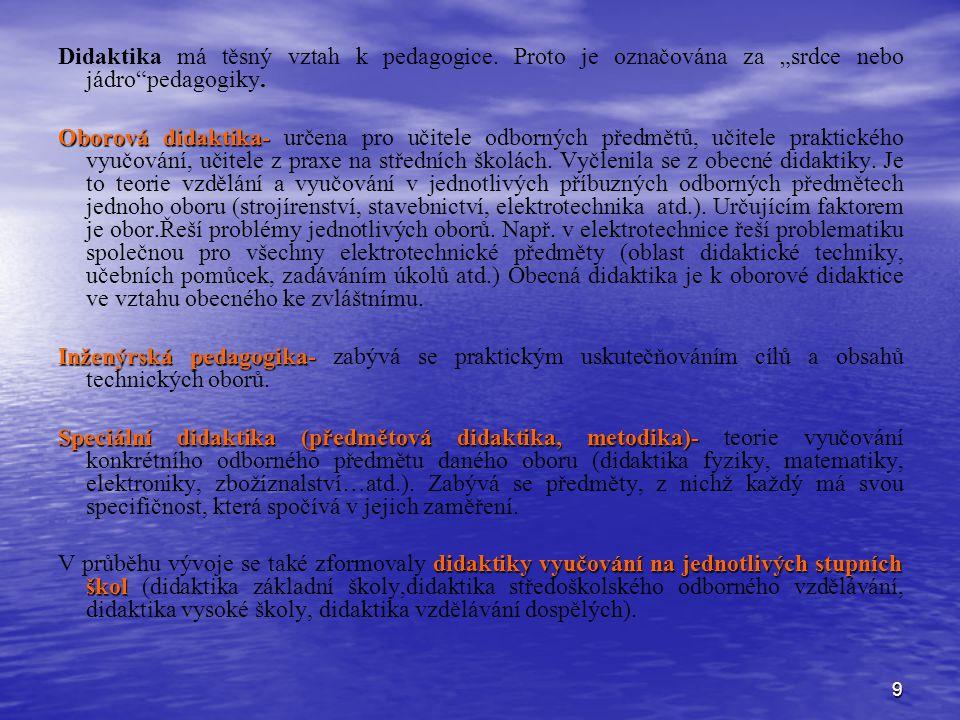 """9 Didaktika má těsný vztah k pedagogice. Proto je označována za """"srdce nebo jádro""""pedagogiky. Oborová didaktika- Oborová didaktika- určena pro učitele"""