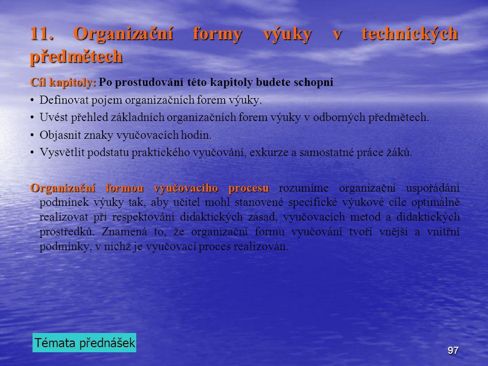 97 11. Organizační formy výuky v technických předmětech Cíl kapitoly: Cíl kapitoly: Po prostudování této kapitoly budete schopni Definovat pojem organ