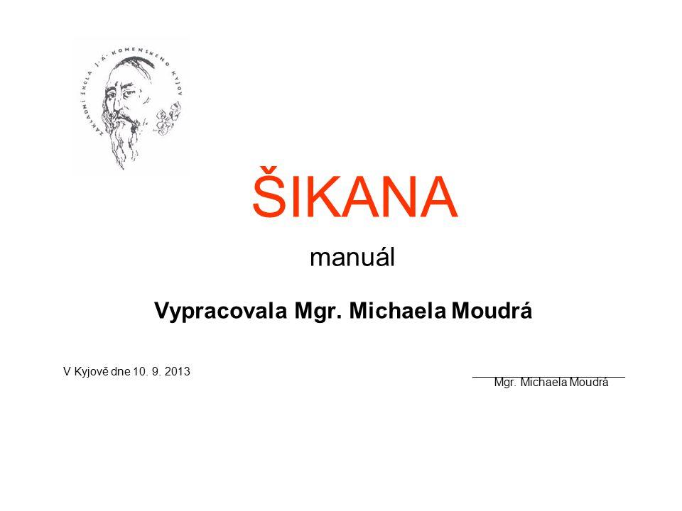 ŠIKANA manuál Vypracovala Mgr. Michaela Moudrá V Kyjově dne 10. 9. 2013________________________ Mgr. Michaela Moudrá