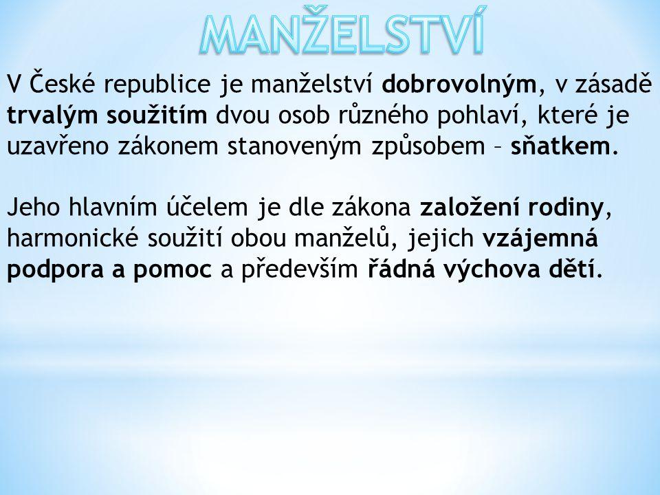 V České republice je manželství dobrovolným, v zásadě trvalým soužitím dvou osob různého pohlaví, které je uzavřeno zákonem stanoveným způsobem – sňatkem.