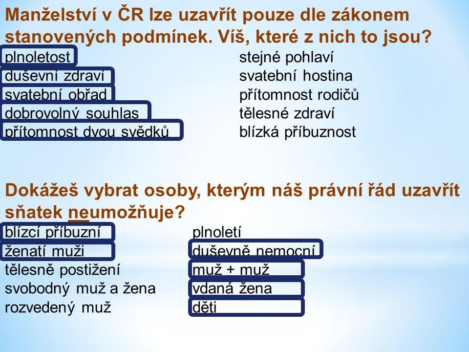 Manželství v ČR lze uzavřít pouze dle zákonem stanovených podmínek. Víš, které z nich to jsou? plnoletoststejné pohlaví duševní zdravísvatební hostina