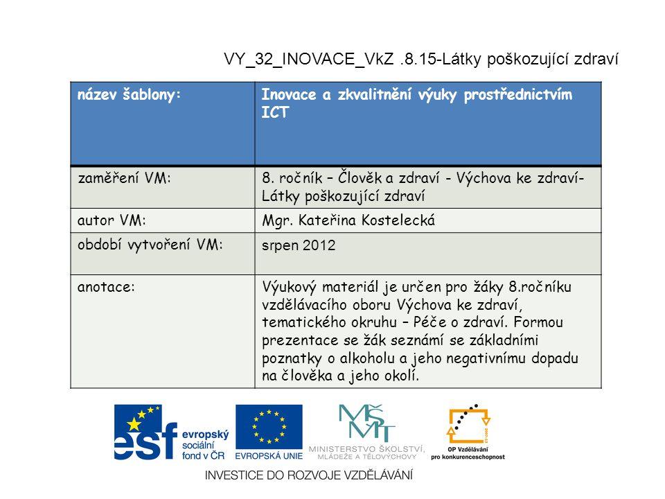 VY_32_INOVACE_VkZ.8.15-Látky poškozující zdraví název šablony:Inovace a zkvalitnění výuky prostřednictvím ICT zaměření VM:8.