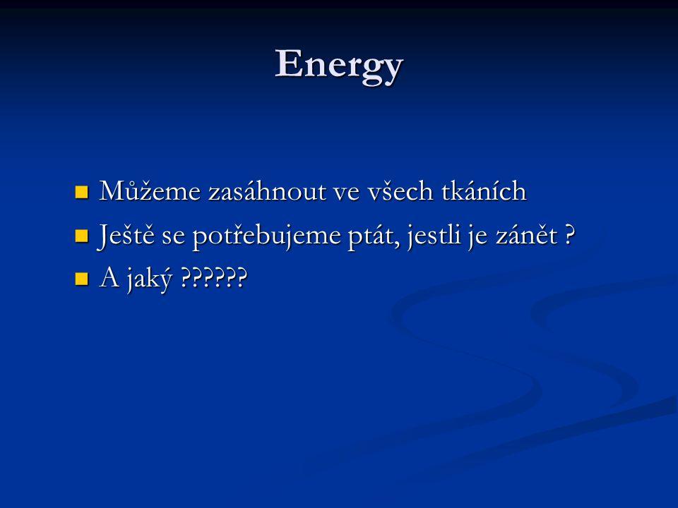 Energy Můžeme zasáhnout ve všech tkáních Můžeme zasáhnout ve všech tkáních Ještě se potřebujeme ptát, jestli je zánět .