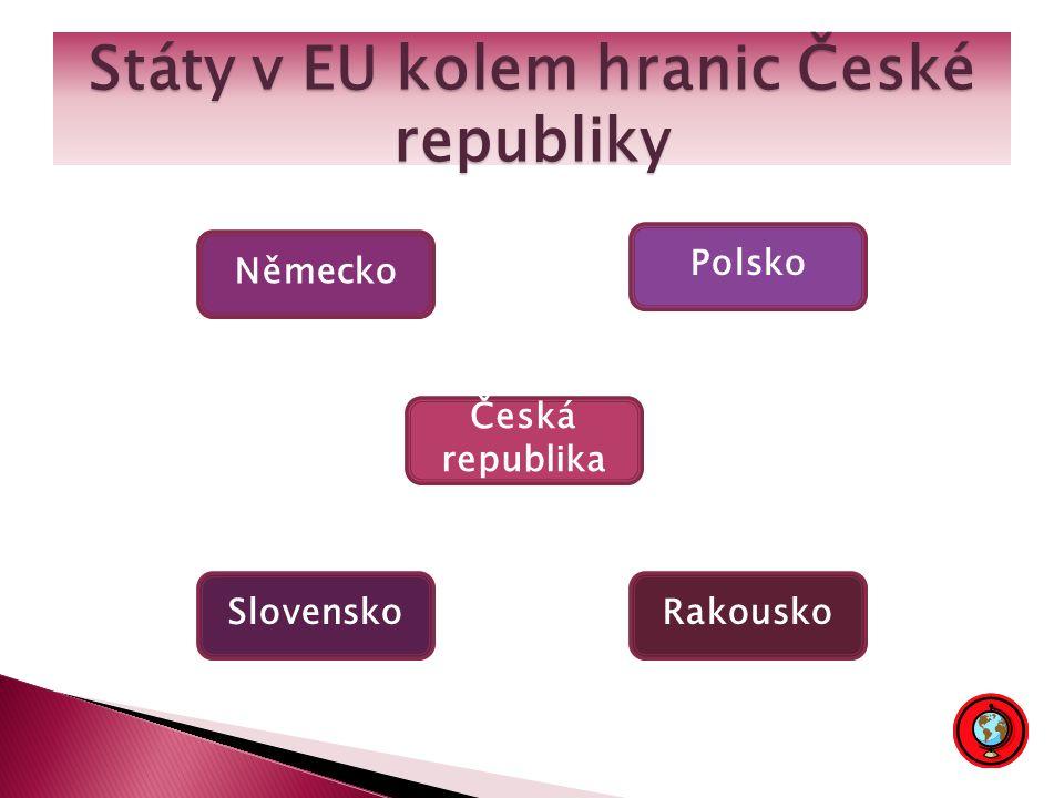 Státy v EU kolem hranic České republiky Německo Polsko SlovenskoRakousko Česká republika