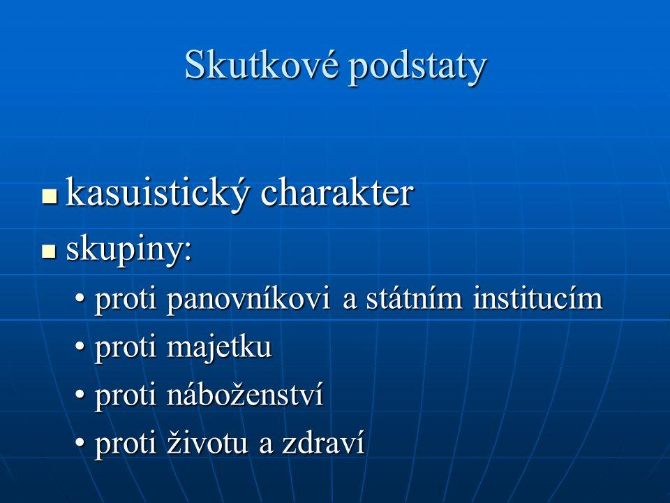 Skutkové podstaty kasuistický charakter kasuistický charakter skupiny: skupiny: proti panovníkovi a státním institucímproti panovníkovi a státním inst