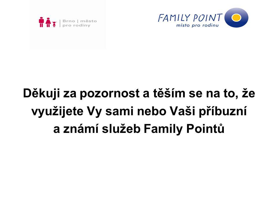 Děkuji za pozornost a těším se na to, že využijete Vy sami nebo Vaši příbuzní a známí služeb Family Pointů