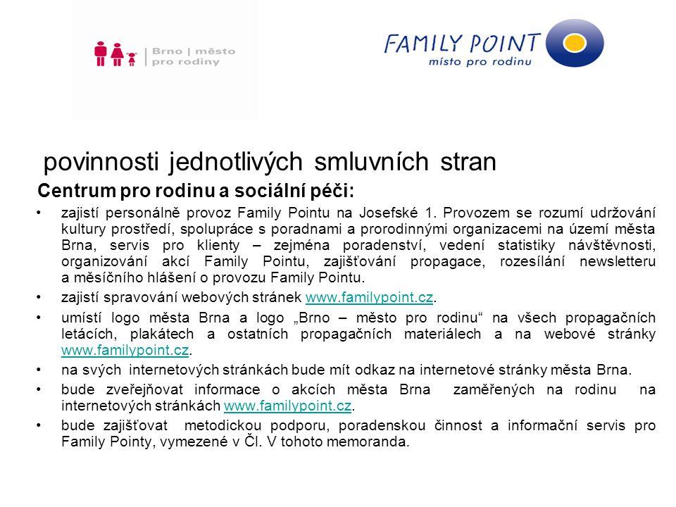 povinnosti jednotlivých smluvních stran Centrum pro rodinu a sociální péči: zajistí personálně provoz Family Pointu na Josefské 1.