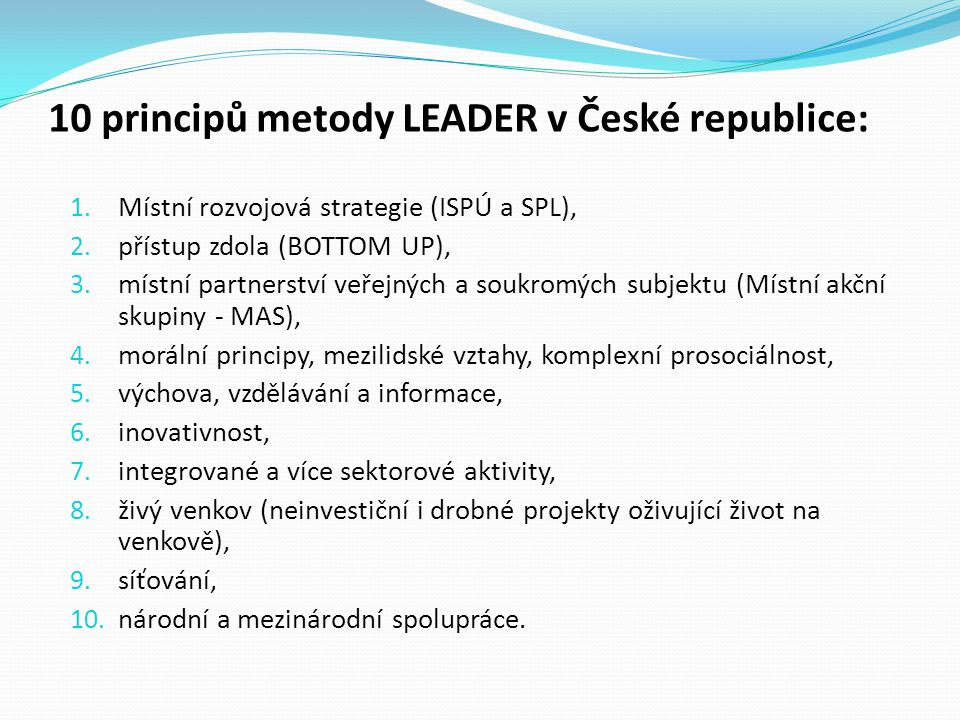 1. Místní rozvojová strategie (ISPÚ a SPL), 2. přístup zdola (BOTTOM UP), 3. místní partnerství veřejných a soukromých subjektu (Místní akční skupiny