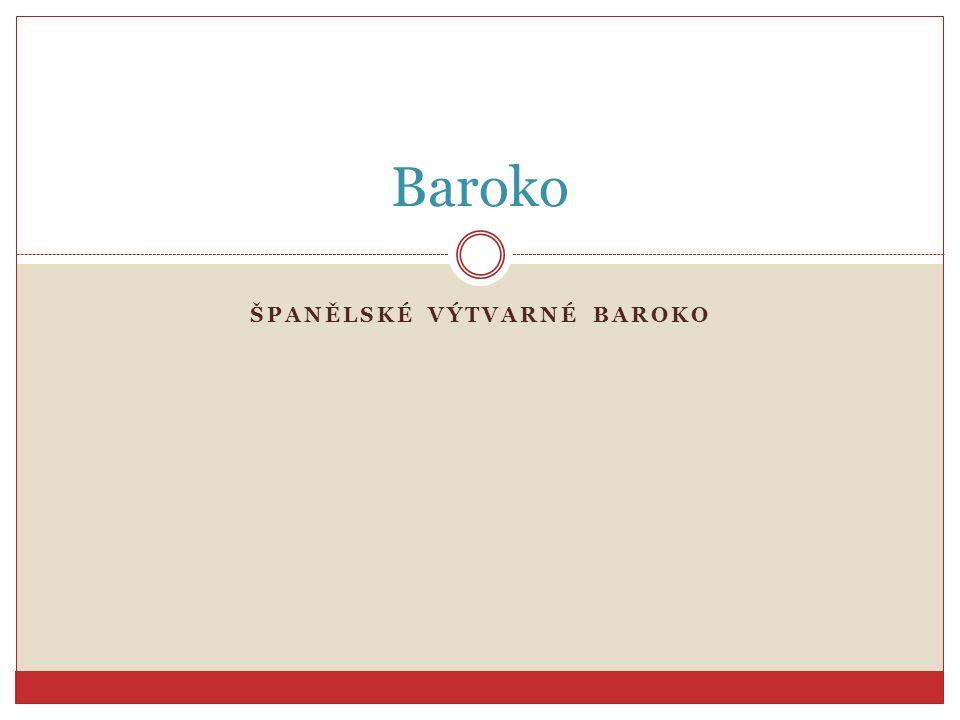 ŠPANĚLSKÉ VÝTVARNÉ BAROKO Baroko
