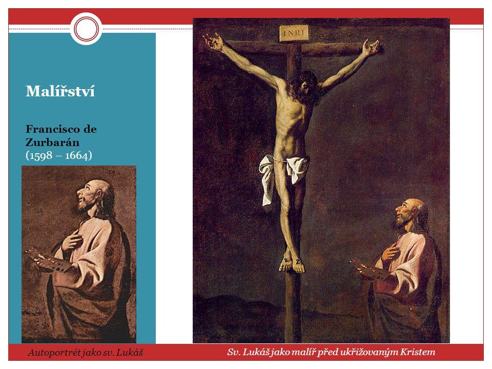 Malířství Francisco de Zurbarán (1598 – 1664) Autoportrét jako sv. Lukáš Sv. Lukáš jako malíř před ukřižovaným Kristem