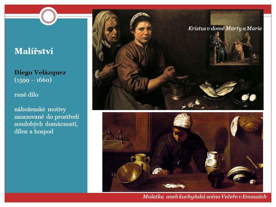 Malířství Diego Velázquez (1599 – 1660) rané dílo náboženské motivy zasazované do prostředí soudobých domácností, dílen a hospod Kristus v domě Marty