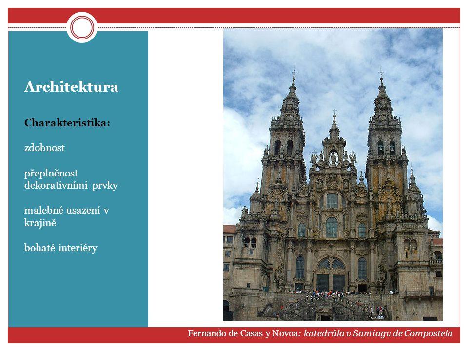 Architektura Charakteristika: zdobnost přeplněnost dekorativními prvky malebné usazení v krajině bohaté interiéry Fernando de Casas y Novoa: katedrála