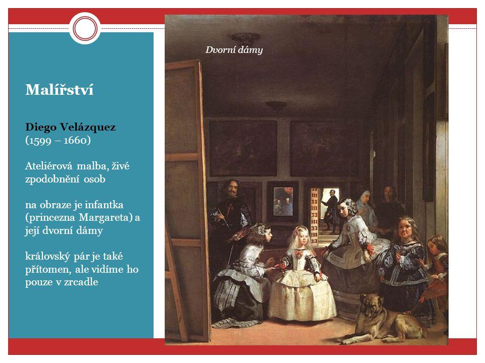 Malířství Diego Velázquez (1599 – 1660) Ateliérová malba, živé zpodobnění osob na obraze je infantka (princezna Margareta) a její dvorní dámy královsk