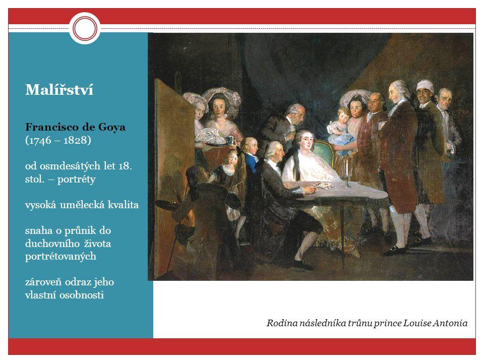 Malířství Francisco de Goya (1746 – 1828) od osmdesátých let 18. stol. – portréty vysoká umělecká kvalita snaha o průnik do duchovního života portréto