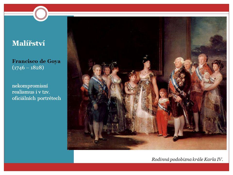 Malířství Francisco de Goya (1746 – 1828) nekompromisní realismus i v tzv. oficiálních portrétech Rodinná podobizna krále Karla IV.