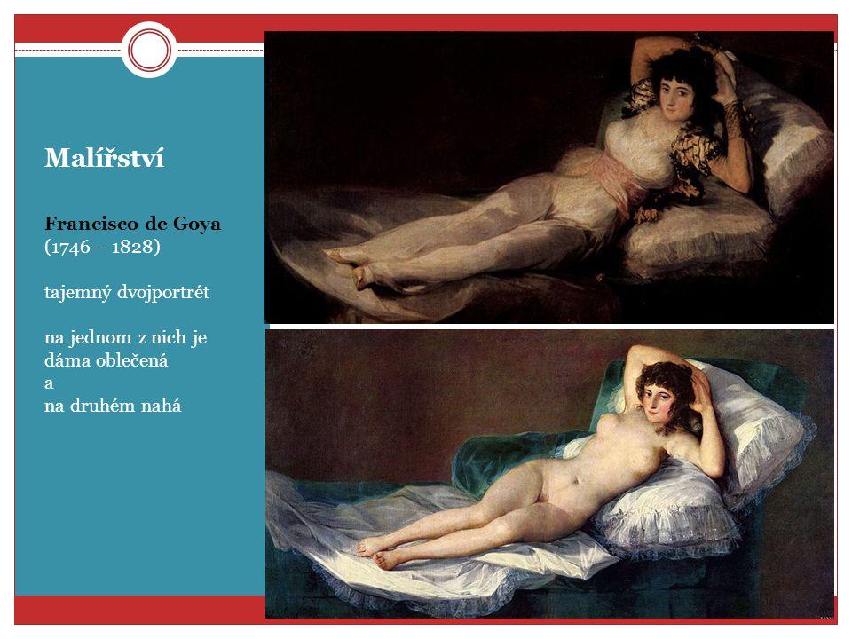 Malířství Francisco de Goya (1746 – 1828) tajemný dvojportrét na jednom z nich je dáma oblečená a na druhém nahá
