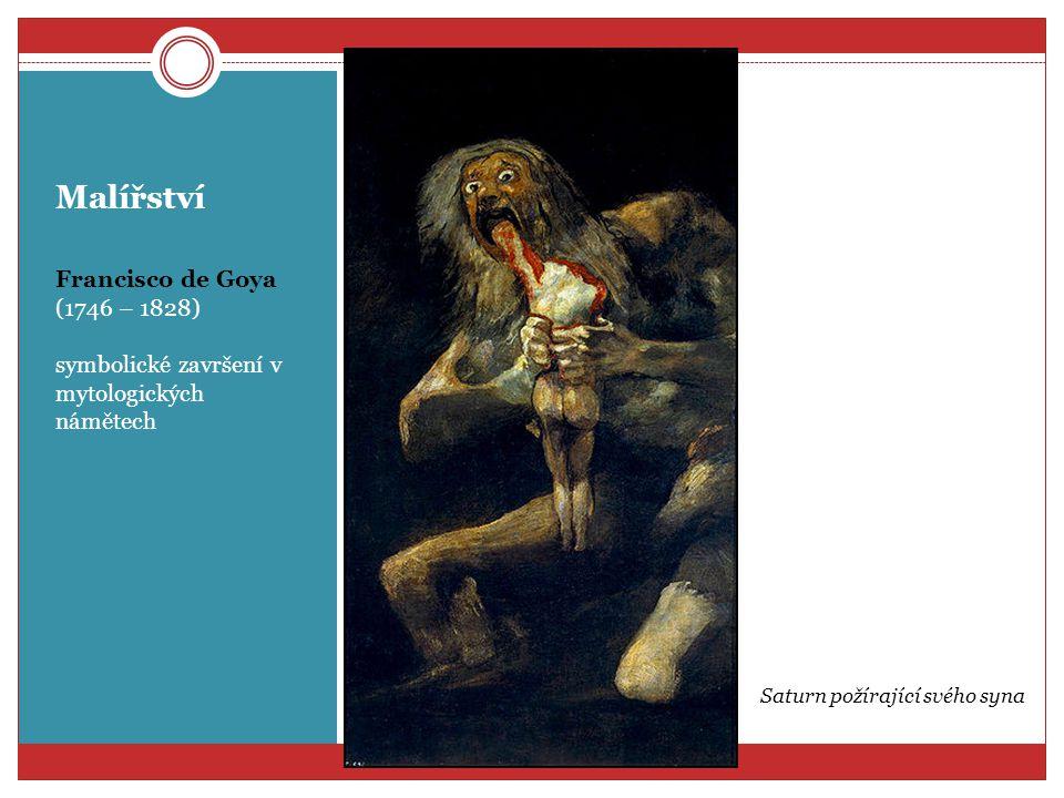 Malířství Francisco de Goya (1746 – 1828) symbolické završení v mytologických námětech Saturn požírající svého syna