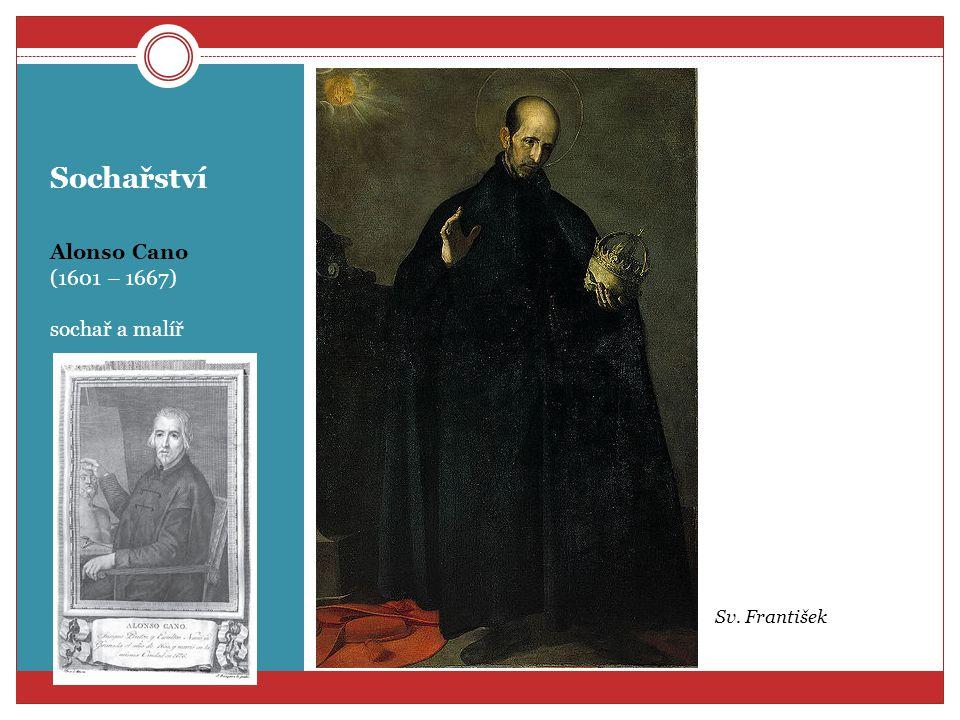 Sochařství Alonso Cano (1601 – 1667) sochař a malíř Sv. František