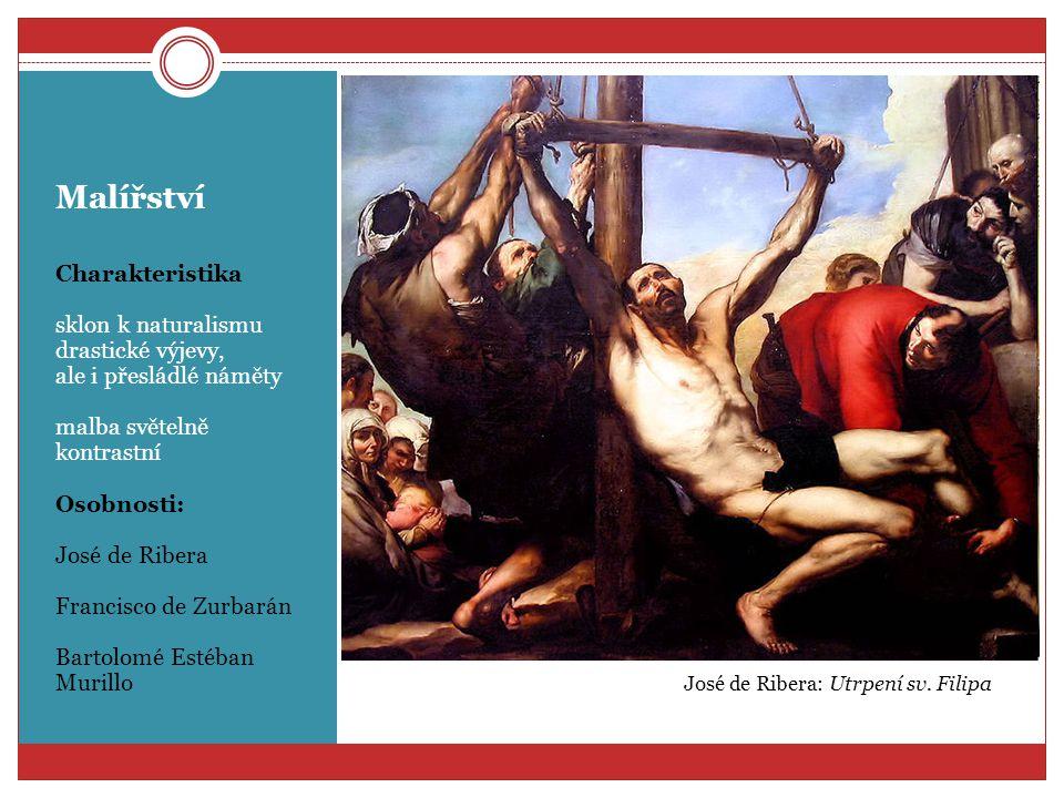 Malířství Charakteristika sklon k naturalismu drastické výjevy, ale i přesládlé náměty malba světelně kontrastní Osobnosti: José de Ribera Francisco d