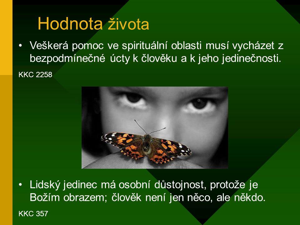 Hodnota života Lidský jedinec má osobní důstojnost, protože je Božím obrazem; člověk není jen něco, ale někdo.