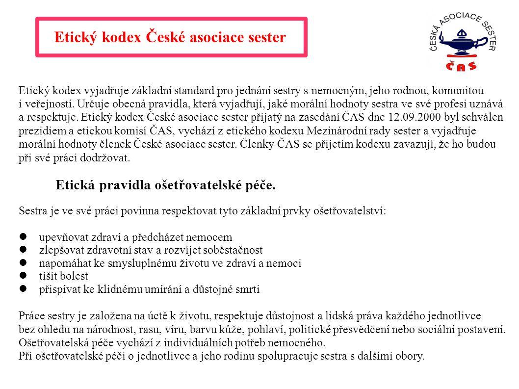 Etický kodex České asociace sester Etický kodex vyjadřuje základní standard pro jednání sestry s nemocným, jeho rodnou, komunitou i veřejností.