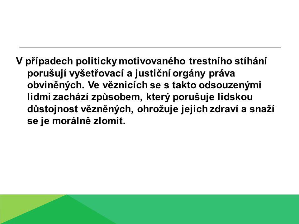 V případech politicky motivovaného trestního stíhání porušují vyšetřovací a justiční orgány práva obviněných.