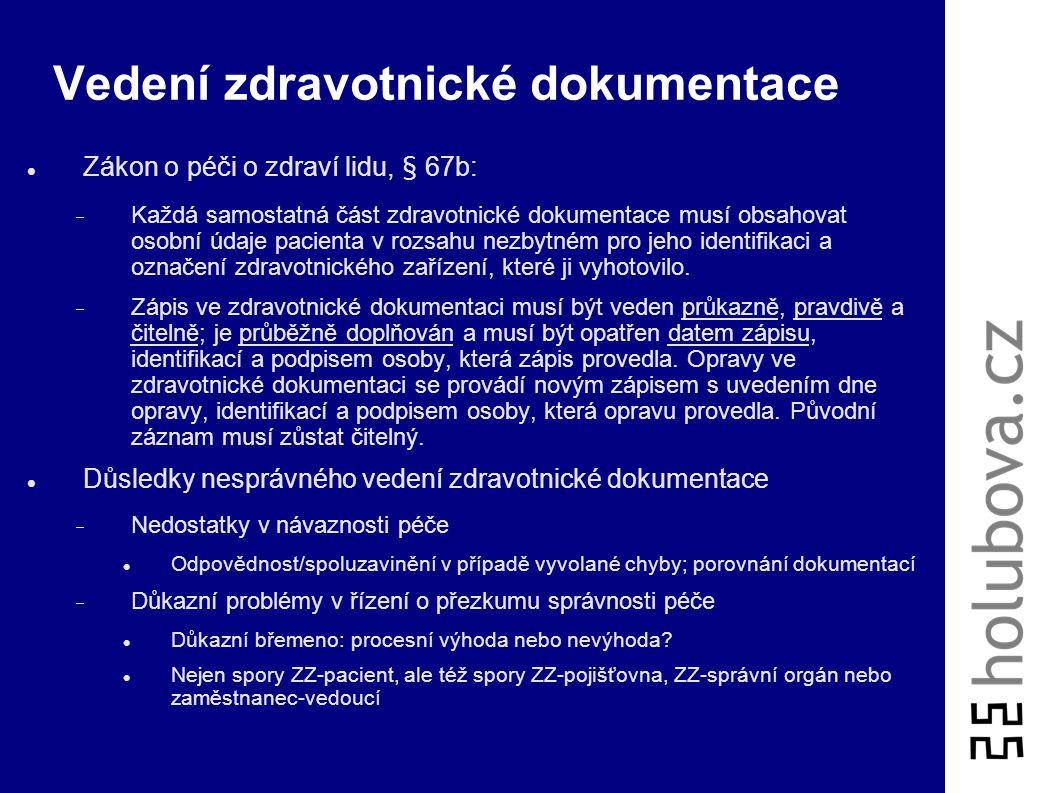 Vedení zdravotnické dokumentace Zákon o péči o zdraví lidu, § 67b odst.2: Zdravotnická dokumentace obsahuje  osobní údaje pacienta v rozsahu nezbytné