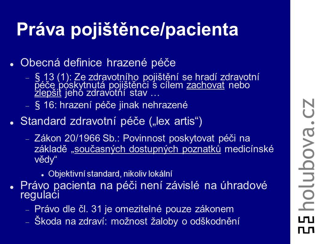 """Systém zdravotního pojištění Listina základních práv a svobod:  Čl. 31: """"Každý má právo na ochranu zdraví. Občané mají na základě veřejného pojištění"""