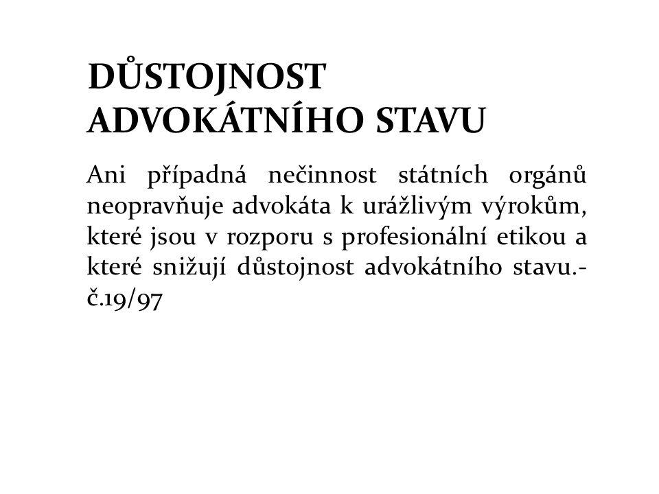 DŮSTOJNOST ADVOKÁTNÍHO STAVU Ani případná nečinnost státních orgánů neopravňuje advokáta k urážlivým výrokům, které jsou v rozporu s profesionální etikou a které snižují důstojnost advokátního stavu.- č.19/97