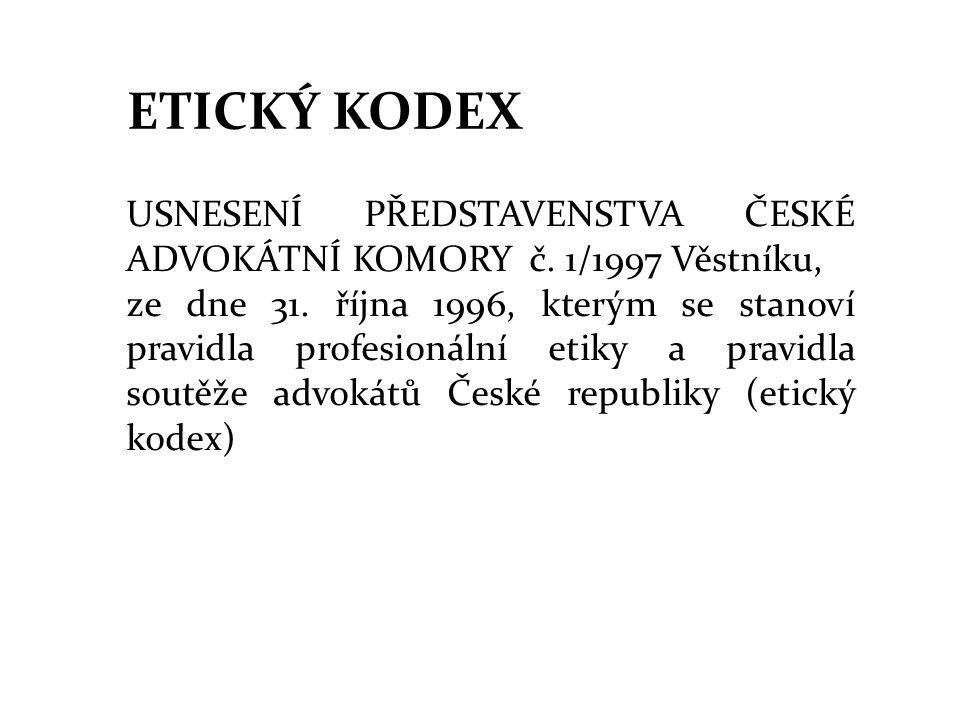 ETICKÝ KODEX USNESENÍ PŘEDSTAVENSTVA ČESKÉ ADVOKÁTNÍ KOMORY č. 1/1997 Věstníku, ze dne 31. října 1996, kterým se stanoví pravidla profesionální etiky