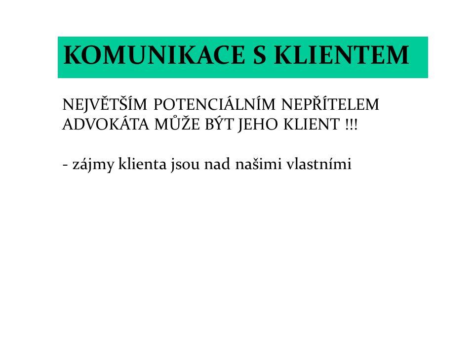 KOMUNIKACE S KLIENTEM NEJVĚTŠÍM POTENCIÁLNÍM NEPŘÍTELEM ADVOKÁTA MŮŽE BÝT JEHO KLIENT !!! - zájmy klienta jsou nad našimi vlastními