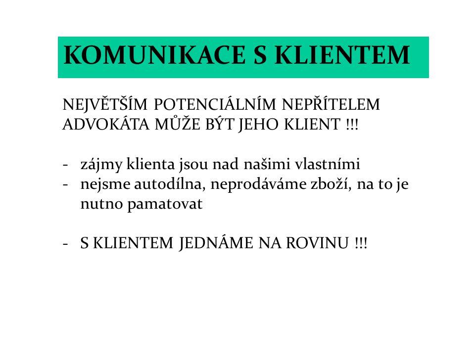 KOMUNIKACE S KLIENTEM NEJVĚTŠÍM POTENCIÁLNÍM NEPŘÍTELEM ADVOKÁTA MŮŽE BÝT JEHO KLIENT !!! -zájmy klienta jsou nad našimi vlastními -nejsme autodílna,