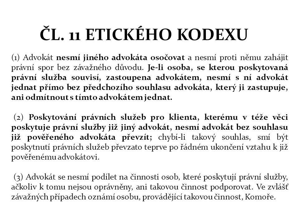 ČL. 11 ETICKÉHO KODEXU (1) Advokát nesmí jiného advokáta osočovat a nesmí proti němu zahájit právní spor bez závažného důvodu. Je-li osoba, se kterou