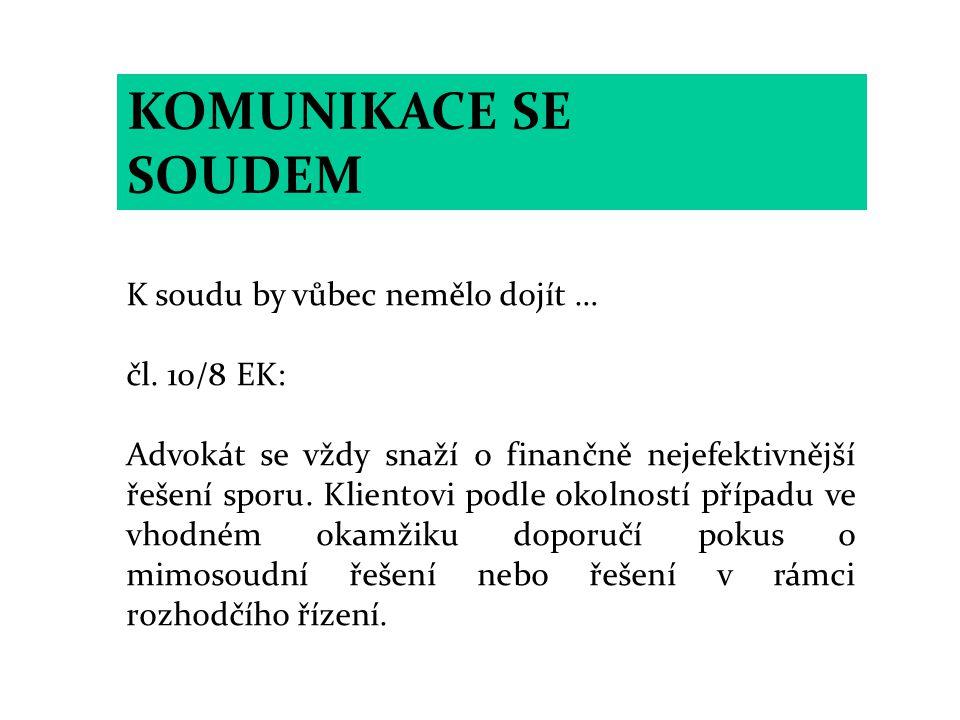 KOMUNIKACE SE SOUDEM K soudu by vůbec nemělo dojít … čl. 10/8 EK: Advokát se vždy snaží o finančně nejefektivnější řešení sporu. Klientovi podle okoln