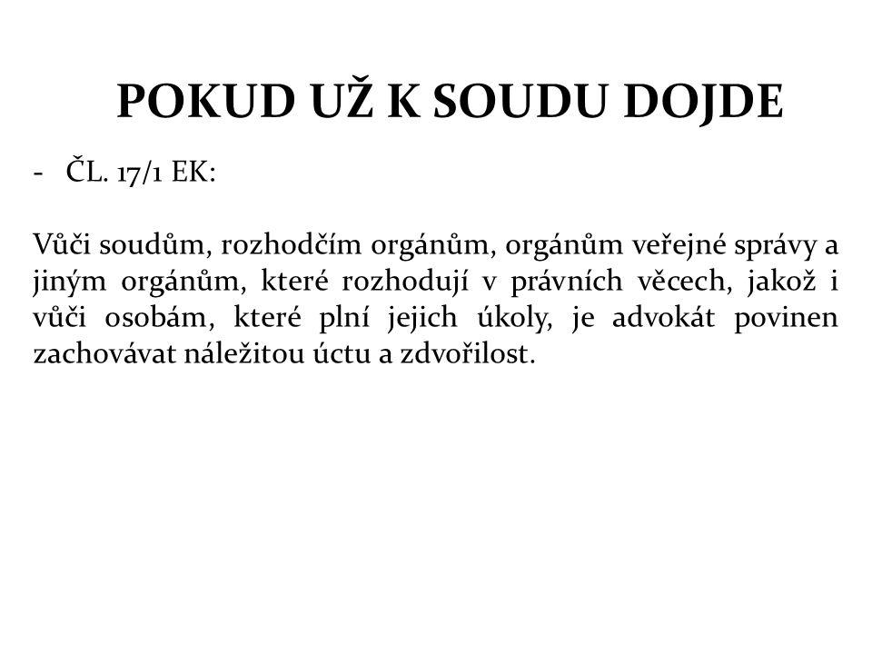 POKUD UŽ K SOUDU DOJDE -ČL. 17/1 EK: Vůči soudům, rozhodčím orgánům, orgánům veřejné správy a jiným orgánům, které rozhodují v právních věcech, jakož