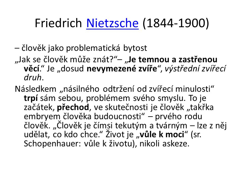 """Friedrich Nietzsche (1844-1900)Nietzsche – člověk jako problematická bytost """"Jak se člověk může znát?""""– """"Je temnou a zastřenou věcí."""" Je """"dosud nevyme"""