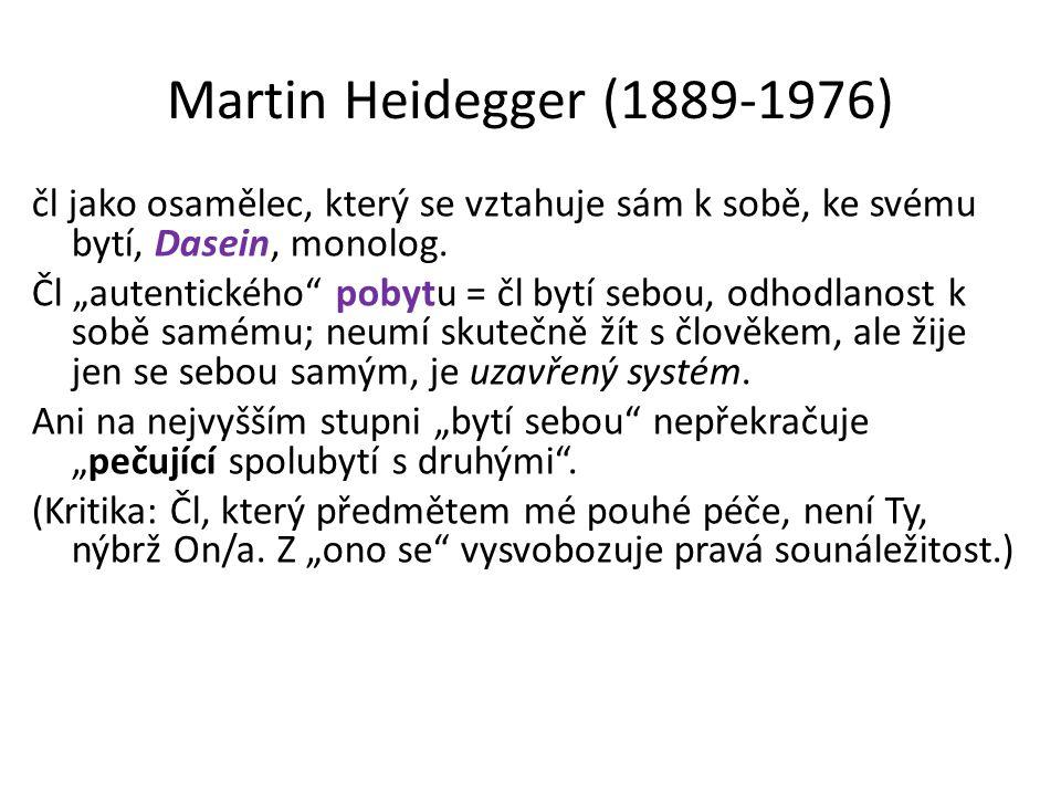"""Martin Heidegger (1889-1976) čl jako osamělec, který se vztahuje sám k sobě, ke svému bytí, Dasein, monolog. Čl """"autentického"""" pobytu = čl bytí sebou,"""