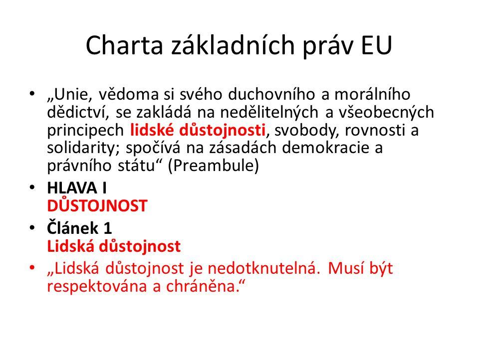 """Charta základních práv EU """"Unie, vědoma si svého duchovního a morálního dědictví, se zakládá na nedělitelných a všeobecných principech lidské důstojno"""