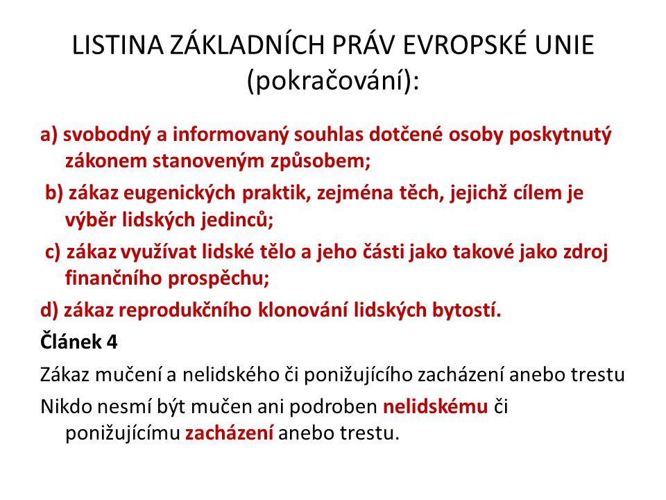 LISTINA ZÁKLADNÍCH PRÁV EVROPSKÉ UNIE (pokračování): a) svobodný a informovaný souhlas dotčené osoby poskytnutý zákonem stanoveným způsobem; b) zákaz