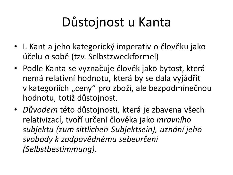 Důstojnost u Kanta I. Kant a jeho kategorický imperativ o člověku jako účelu o sobě (tzv. Selbstzweckformel) Podle Kanta se vyznačuje člověk jako byto