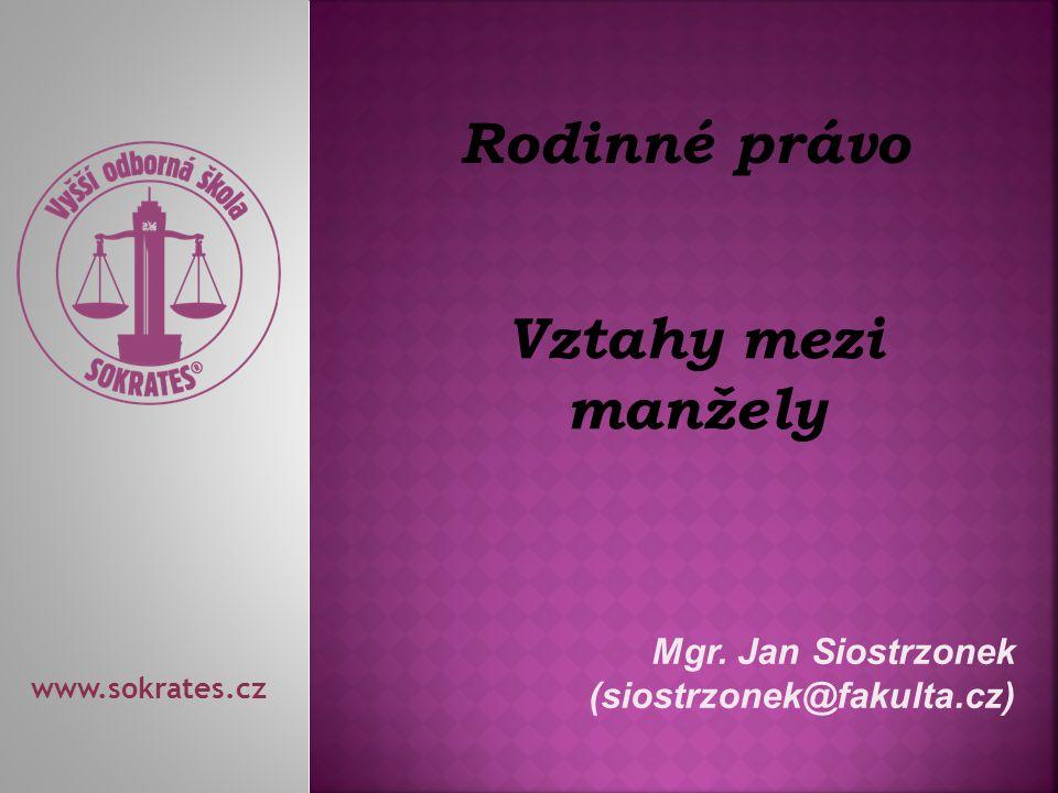 Mgr. Jan Siostrzonek (siostrzonek@fakulta.cz) www.sokrates.cz Rodinné právo Vztahy mezi manžely