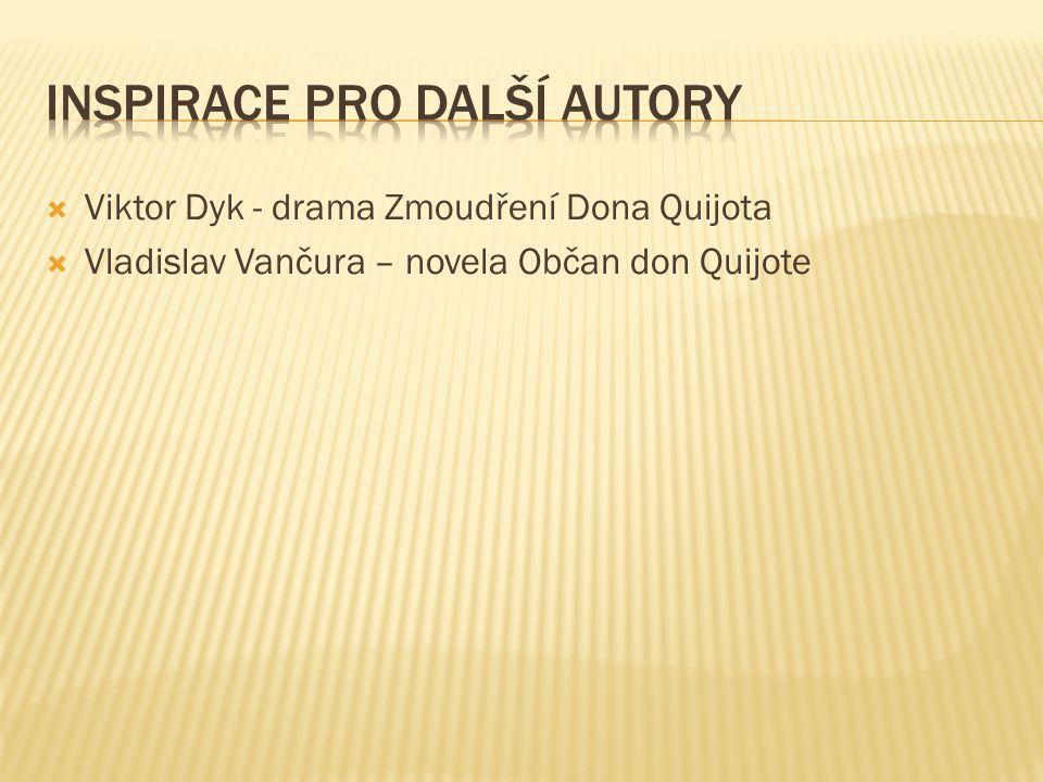  Viktor Dyk - drama Zmoudření Dona Quijota  Vladislav Vančura – novela Občan don Quijote