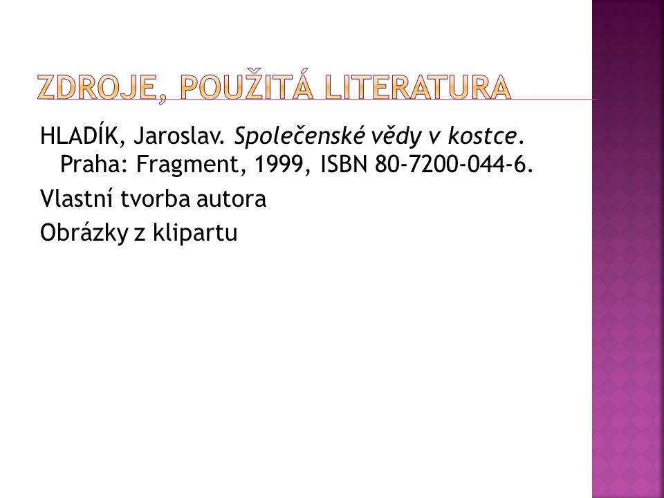 HLADÍK, Jaroslav. Společenské vědy v kostce. Praha: Fragment, 1999, ISBN 80-7200-044-6. Vlastní tvorba autora Obrázky z klipartu