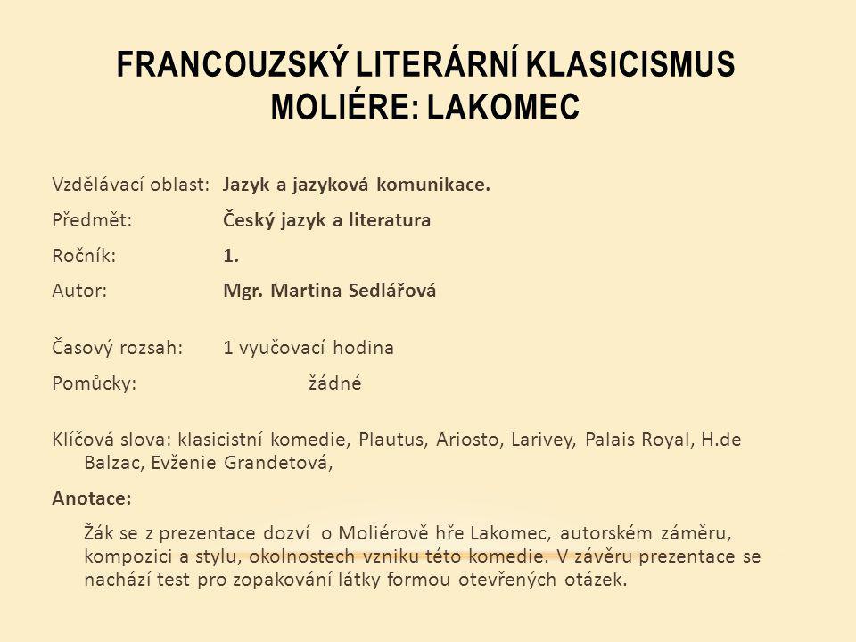 FRANCOUZSKÝ LITERÁRNÍ KLASICISMUS MOLIÉRE: LAKOMEC Vzdělávací oblast:Jazyk a jazyková komunikace.