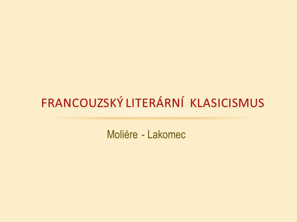 FRANCOUZSKÝ LITERÁRNÍ KLASICISMUS Moliére - Lakomec