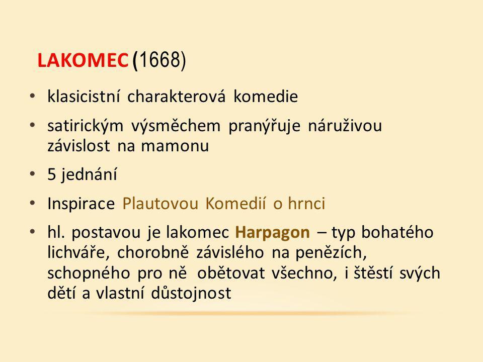 LAKOMEC ( 1668) klasicistní charakterová komedie satirickým výsměchem pranýřuje náruživou závislost na mamonu 5 jednání Inspirace Plautovou Komedií o hrnci hl.
