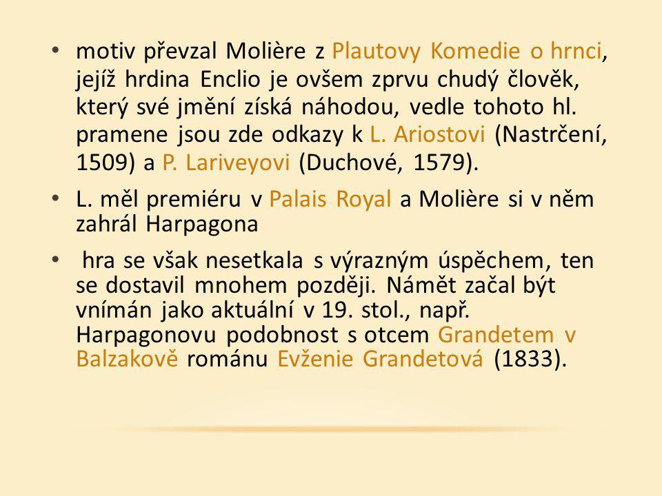 motiv převzal Molière z Plautovy Komedie o hrnci, jejíž hrdina Enclio je ovšem zprvu chudý člověk, který své jmění získá náhodou, vedle tohoto hl. pra