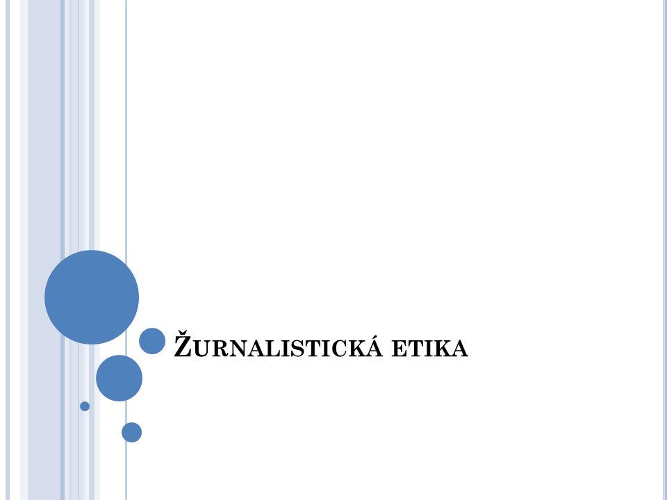 Ž URNALISTICKÁ ETIKA