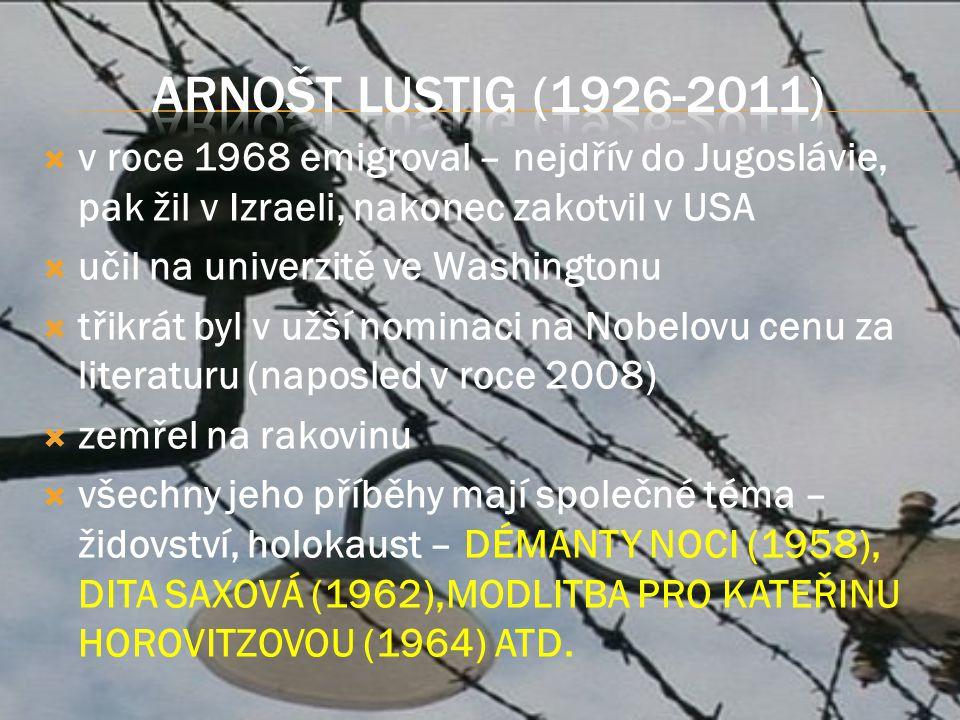  v roce 1968 emigroval – nejdřív do Jugoslávie, pak žil v Izraeli, nakonec zakotvil v USA  učil na univerzitě ve Washingtonu  třikrát byl v užší nominaci na Nobelovu cenu za literaturu (naposled v roce 2008)  zemřel na rakovinu  všechny jeho příběhy mají společné téma – židovství, holokaust – DÉMANTY NOCI (1958), DITA SAXOVÁ (1962),MODLITBA PRO KATEŘINU HOROVITZOVOU (1964) ATD.